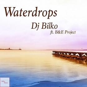 DJ BILKO FT. B&E PROJECT - WATERDROPS